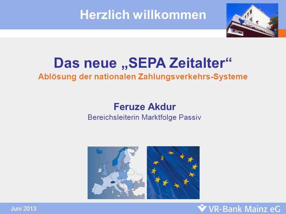 Juni 2013 Feruze Akdur Bereichsleiterin Marktfolge Passiv Herzlich willkommen Das neue SEPA Zeitalter Ablösung der nationalen Zahlungsverkehrs-Systeme