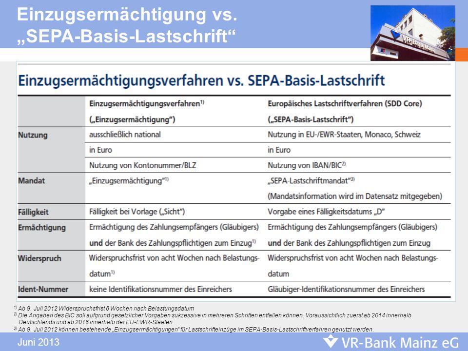 Einzugsermächtigung vs. SEPA-Basis-Lastschrift * 1) Ab 9. Juli 2012 Widerspruchsfrist 8 Wochen nach Belastungsdatum 2) Die Angaben des BIC soll aufgru
