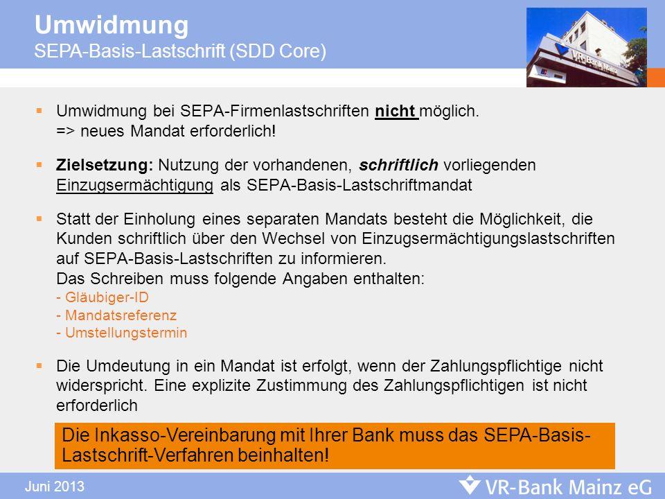 Umwidmung SEPA-Basis-Lastschrift (SDD Core) Umwidmung bei SEPA-Firmenlastschriften nicht möglich. => neues Mandat erforderlich! Zielsetzung: Nutzung d
