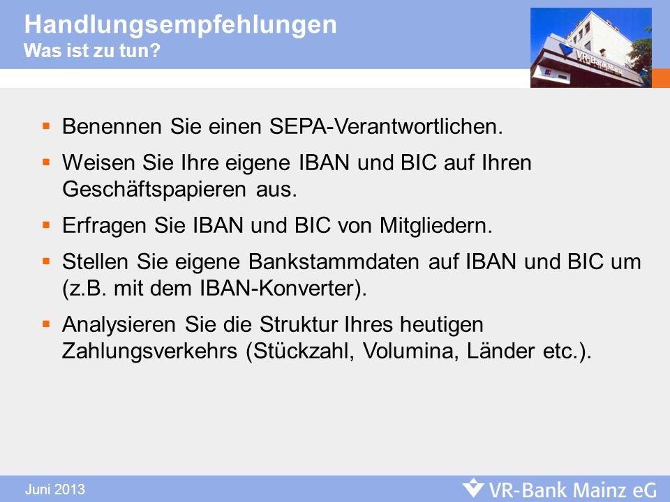 Juni 2013 Benennen Sie einen SEPA-Verantwortlichen. Weisen Sie Ihre eigene IBAN und BIC auf Ihren Geschäftspapieren aus. Erfragen Sie IBAN und BIC von