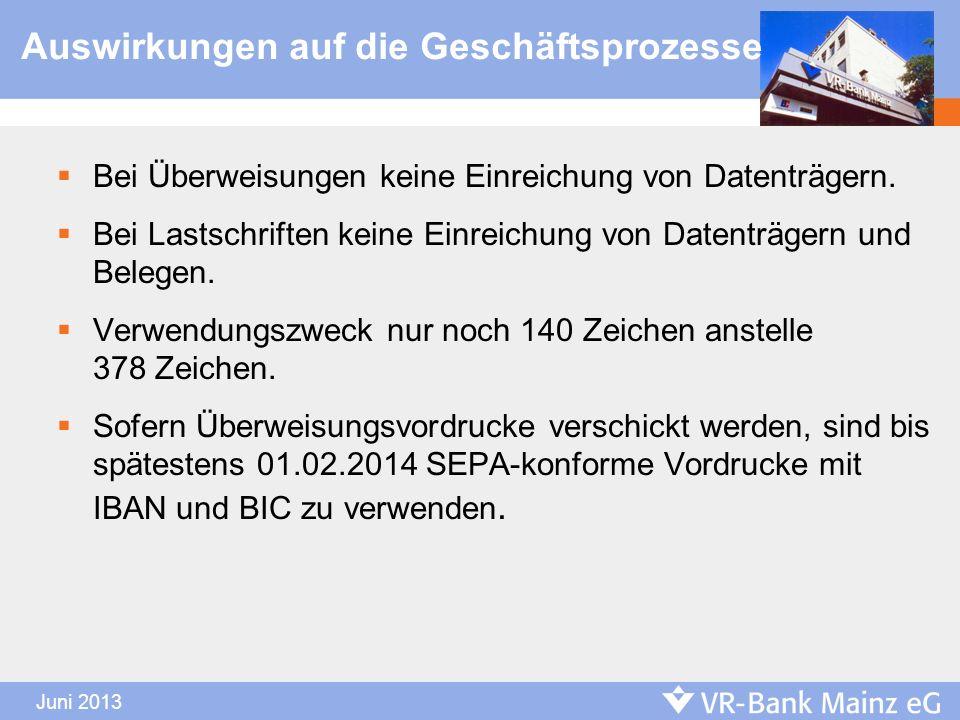 Juni 2013 Auswirkungen auf die Geschäftsprozesse Bei Überweisungen keine Einreichung von Datenträgern. Bei Lastschriften keine Einreichung von Datentr