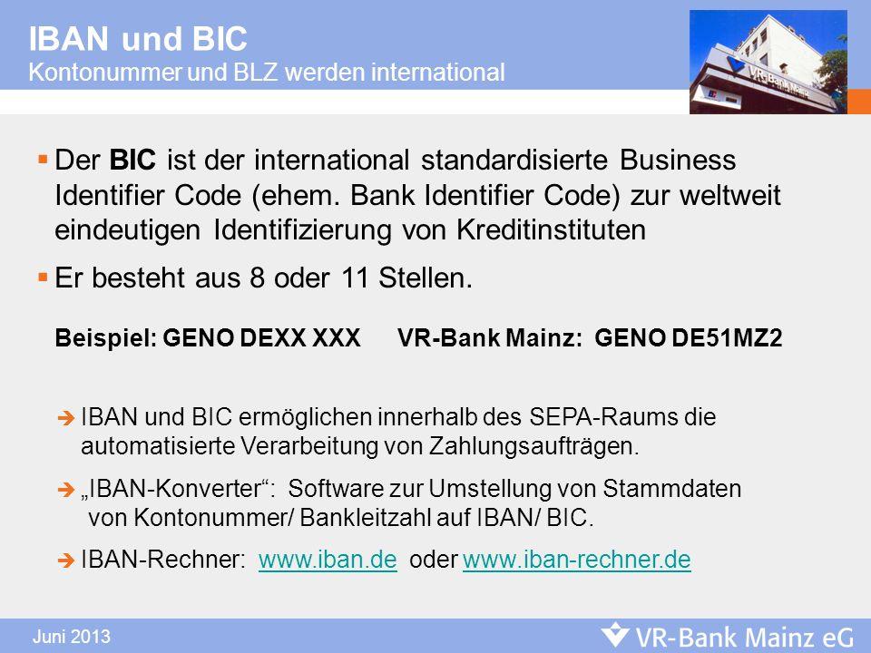 Juni 2013 IBAN und BIC Kontonummer und BLZ werden international Der BIC ist der international standardisierte Business Identifier Code (ehem. Bank Ide