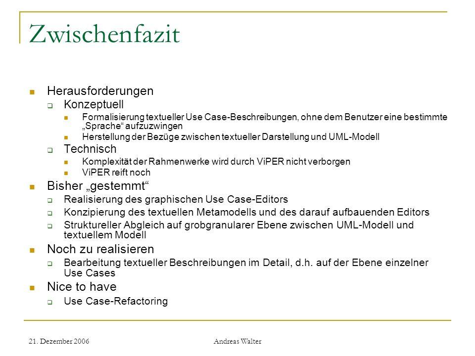 21. Dezember 2006 Andreas Walter Zwischenfazit Herausforderungen Konzeptuell Formalisierung textueller Use Case-Beschreibungen, ohne dem Benutzer eine