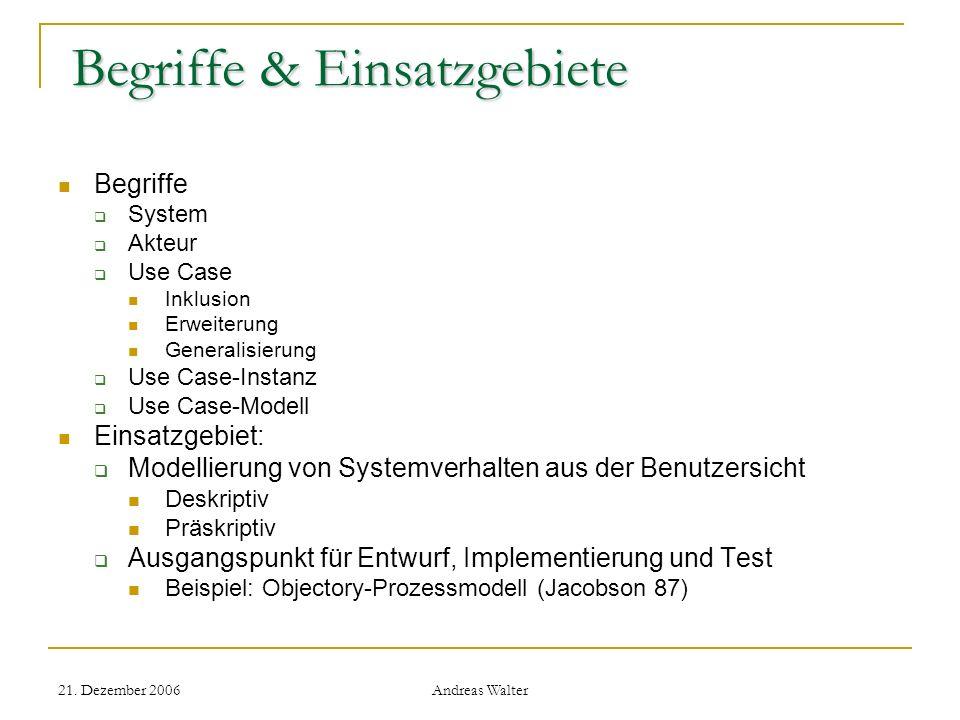21. Dezember 2006 Andreas Walter Begriffe & Einsatzgebiete Begriffe & Einsatzgebiete Begriffe System Akteur Use Case Inklusion Erweiterung Generalisie