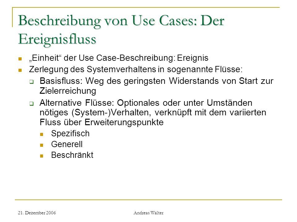 21. Dezember 2006 Andreas Walter Beschreibung von Use Cases: Der Ereignisfluss Einheit der Use Case-Beschreibung: Ereignis Zerlegung des Systemverhalt