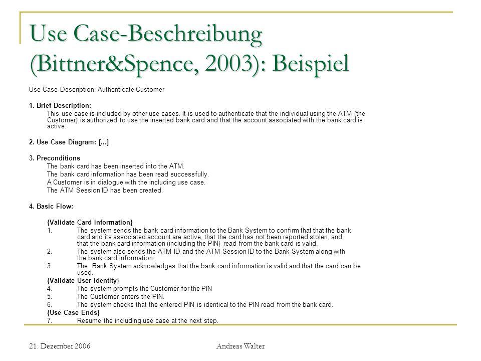 21. Dezember 2006 Andreas Walter Use Case-Beschreibung (Bittner&Spence, 2003): Beispiel Use Case Description: Authenticate Customer 1. Brief Descripti