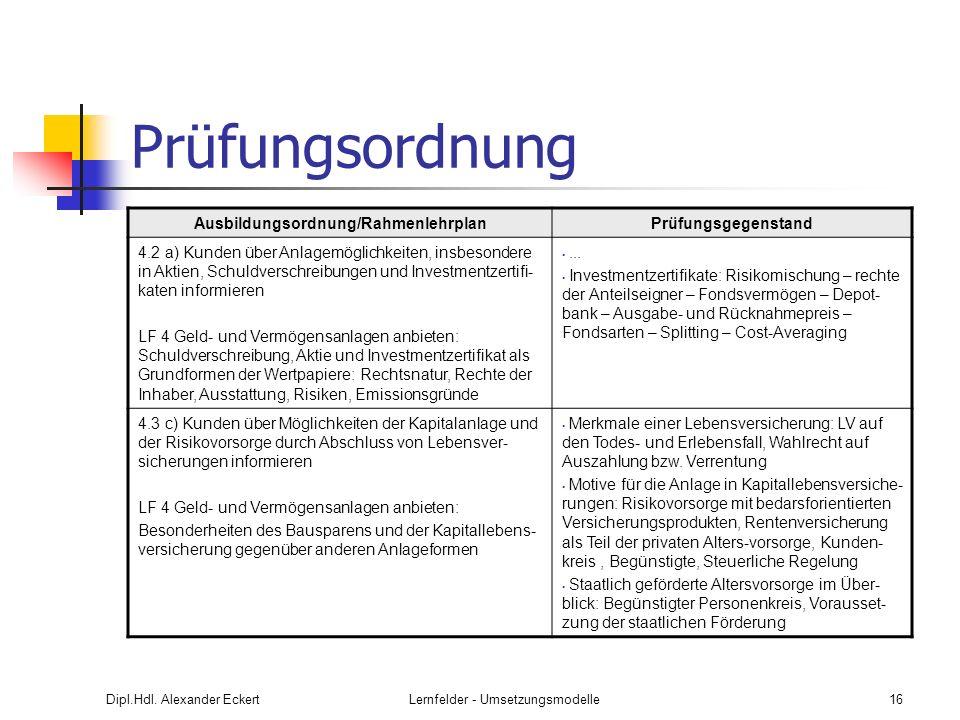 Dipl.Hdl. Alexander EckertLernfelder - Umsetzungsmodelle16 Prüfungsordnung Ausbildungsordnung/RahmenlehrplanPrüfungsgegenstand 4.2 a) Kunden über Anla