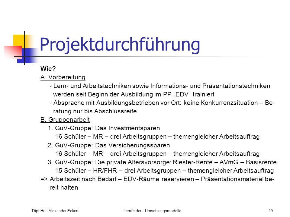 Dipl.Hdl. Alexander EckertLernfelder - Umsetzungsmodelle19 Projektdurchführung Wie? A. Vorbereitung - Lern- und Arbeitstechniken sowie Informations- u