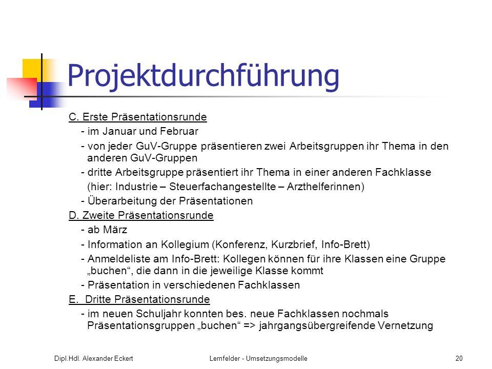 Dipl.Hdl. Alexander EckertLernfelder - Umsetzungsmodelle20 Projektdurchführung C. Erste Präsentationsrunde - im Januar und Februar - von jeder GuV-Gru