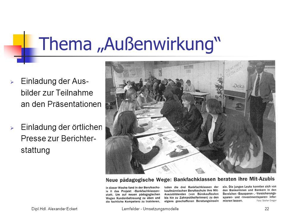 Dipl.Hdl. Alexander EckertLernfelder - Umsetzungsmodelle22 Thema Außenwirkung Einladung der Aus- bilder zur Teilnahme an den Präsentationen Einladung