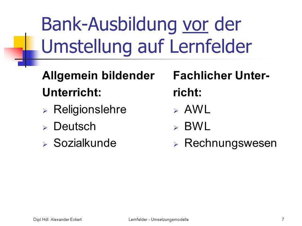 Dipl.Hdl. Alexander EckertLernfelder - Umsetzungsmodelle7 Bank-Ausbildung vor der Umstellung auf Lernfelder Allgemein bildender Unterricht: Religionsl