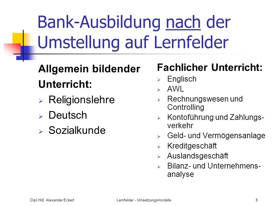 Dipl.Hdl. Alexander EckertLernfelder - Umsetzungsmodelle8 Bank-Ausbildung nach der Umstellung auf Lernfelder Allgemein bildender Unterricht: Religions