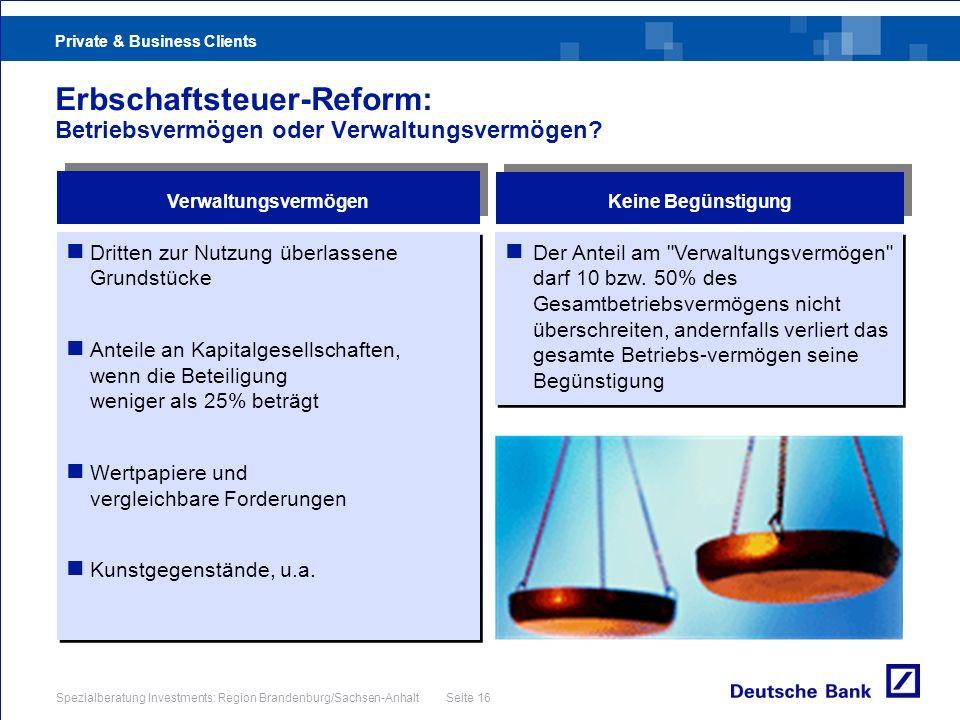 Private & Business Clients Spezialberatung Investments: Region Brandenburg/Sachsen-Anhalt Seite 16 Erbschaftsteuer-Reform: Betriebsvermögen oder Verwa