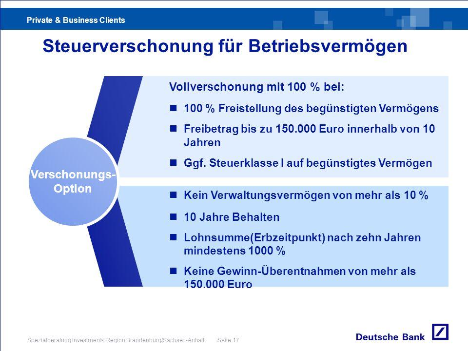 Private & Business Clients Spezialberatung Investments: Region Brandenburg/Sachsen-Anhalt Seite 17 Steuerverschonung für Betriebsvermögen Vollverschon