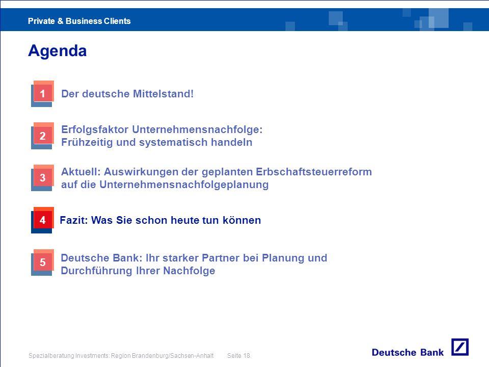 Private & Business Clients Spezialberatung Investments: Region Brandenburg/Sachsen-Anhalt Seite 18 Agenda 3 Aktuell: Auswirkungen der geplanten Erbsch