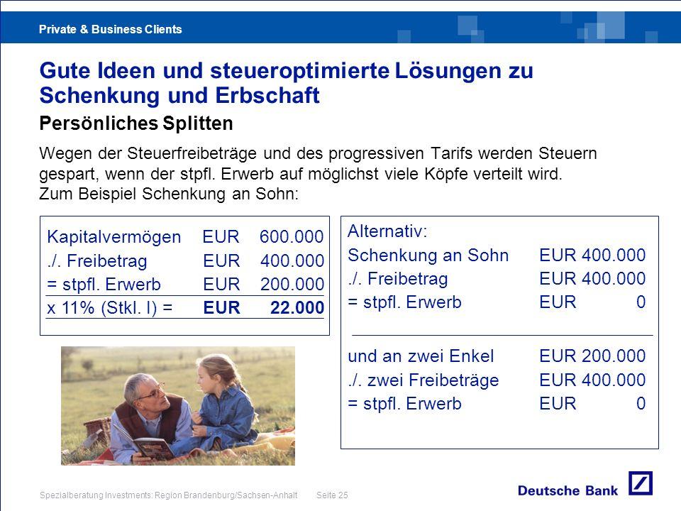 Private & Business Clients Spezialberatung Investments: Region Brandenburg/Sachsen-Anhalt Seite 25 Persönliches Splitten Wegen der Steuerfreibeträge u