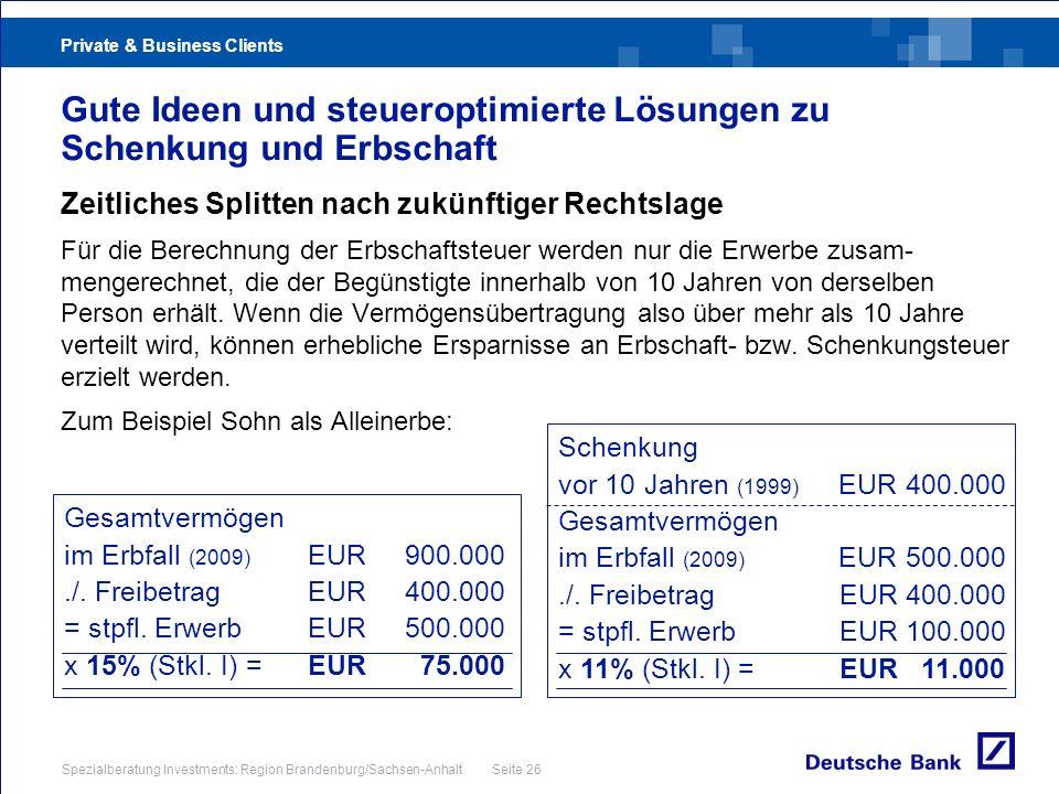 Private & Business Clients Spezialberatung Investments: Region Brandenburg/Sachsen-Anhalt Seite 26 Zeitliches Splitten nach zukünftiger Rechtslage Für