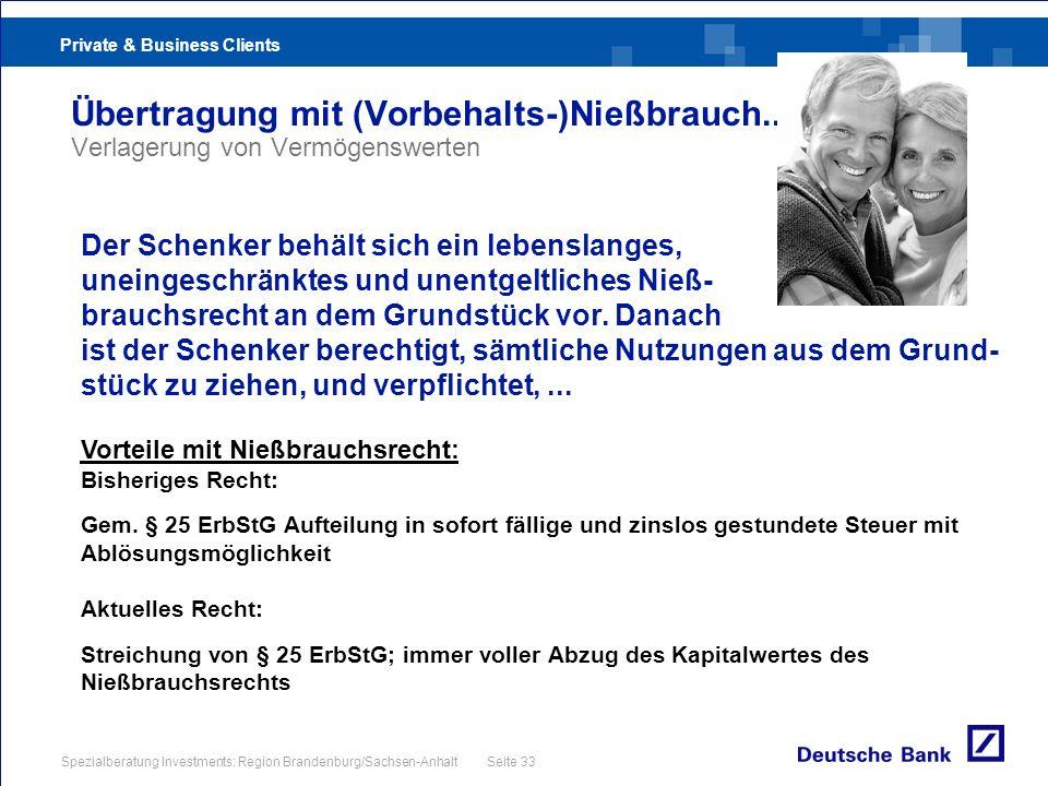 Private & Business Clients Spezialberatung Investments: Region Brandenburg/Sachsen-Anhalt Seite 33 Übertragung mit (Vorbehalts-)Nießbrauch... Verlager