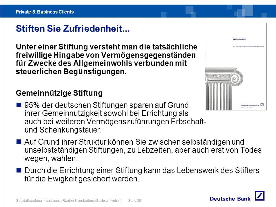 Private & Business Clients Spezialberatung Investments: Region Brandenburg/Sachsen-Anhalt Seite 35 Stiften Sie Zufriedenheit... Unter einer Stiftung v