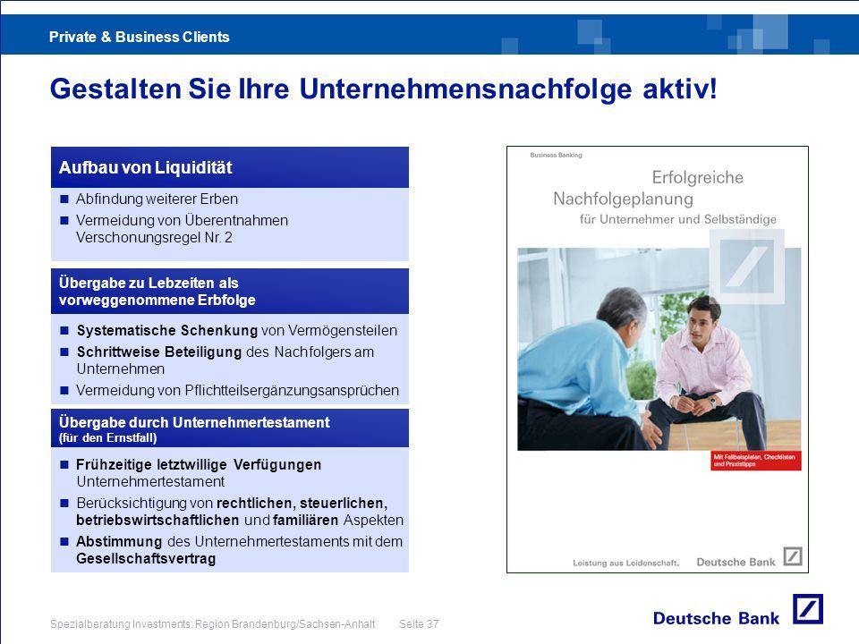 Private & Business Clients Spezialberatung Investments: Region Brandenburg/Sachsen-Anhalt Seite 37 Gestalten Sie Ihre Unternehmensnachfolge aktiv! Abf