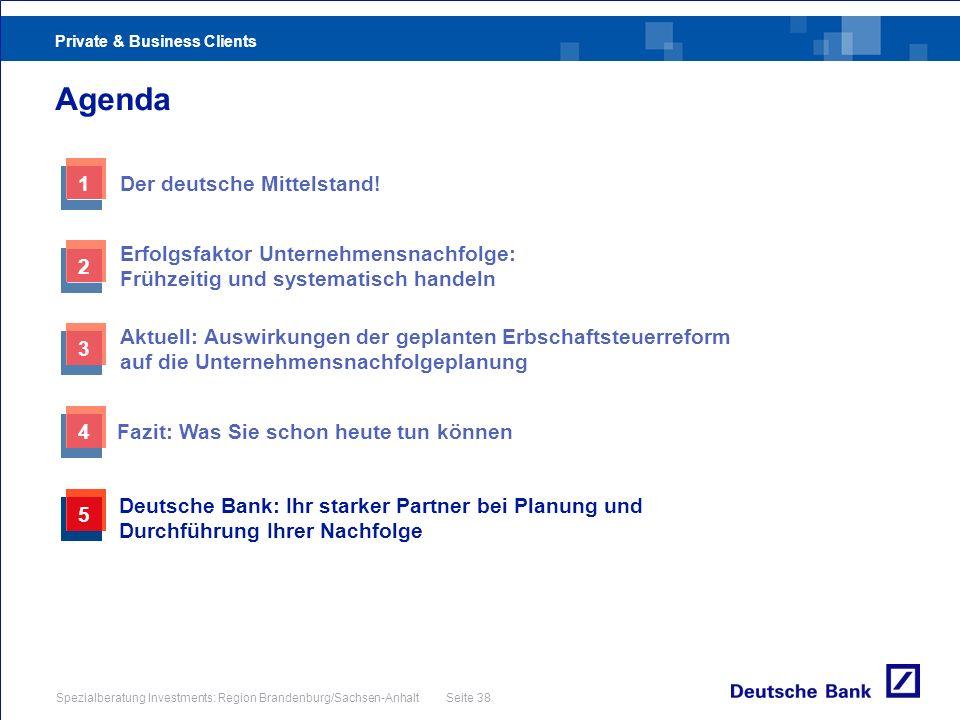 Private & Business Clients Spezialberatung Investments: Region Brandenburg/Sachsen-Anhalt Seite 38 Agenda 3 Aktuell: Auswirkungen der geplanten Erbsch