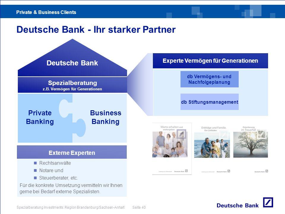 Private & Business Clients Spezialberatung Investments: Region Brandenburg/Sachsen-Anhalt Seite 40 Experten Deutsche Bank - Ihr starker Partner Expert