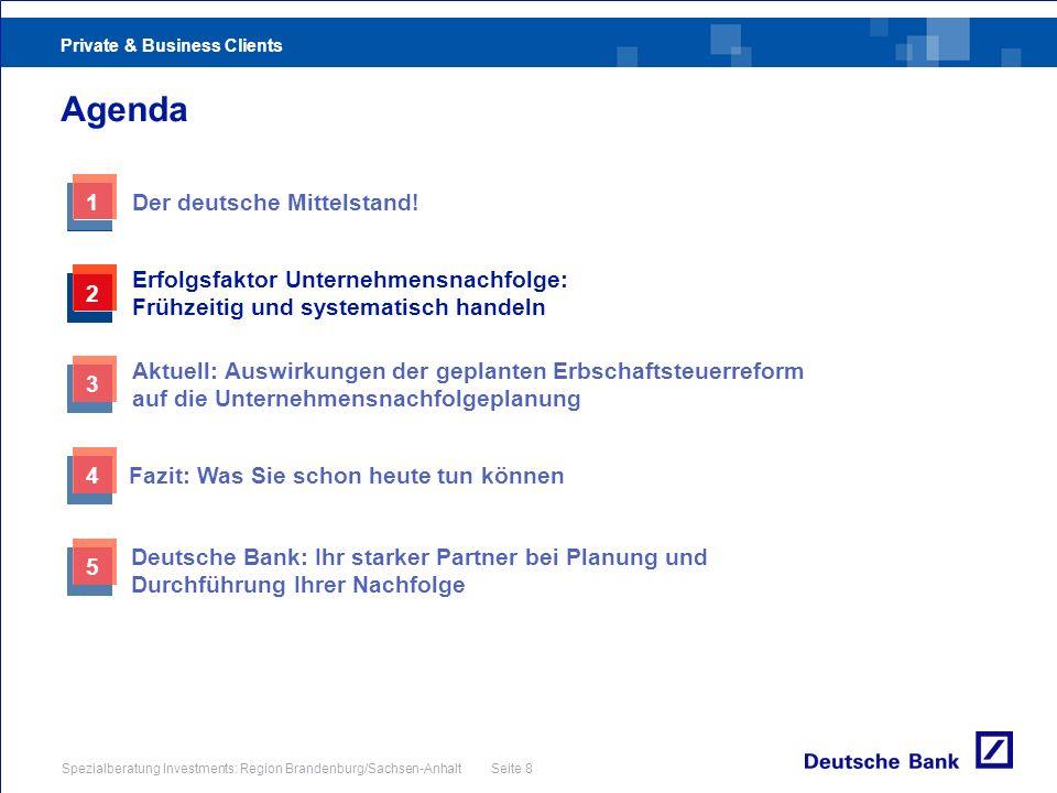 Private & Business Clients Spezialberatung Investments: Region Brandenburg/Sachsen-Anhalt Seite 8 Agenda 3 Aktuell: Auswirkungen der geplanten Erbscha