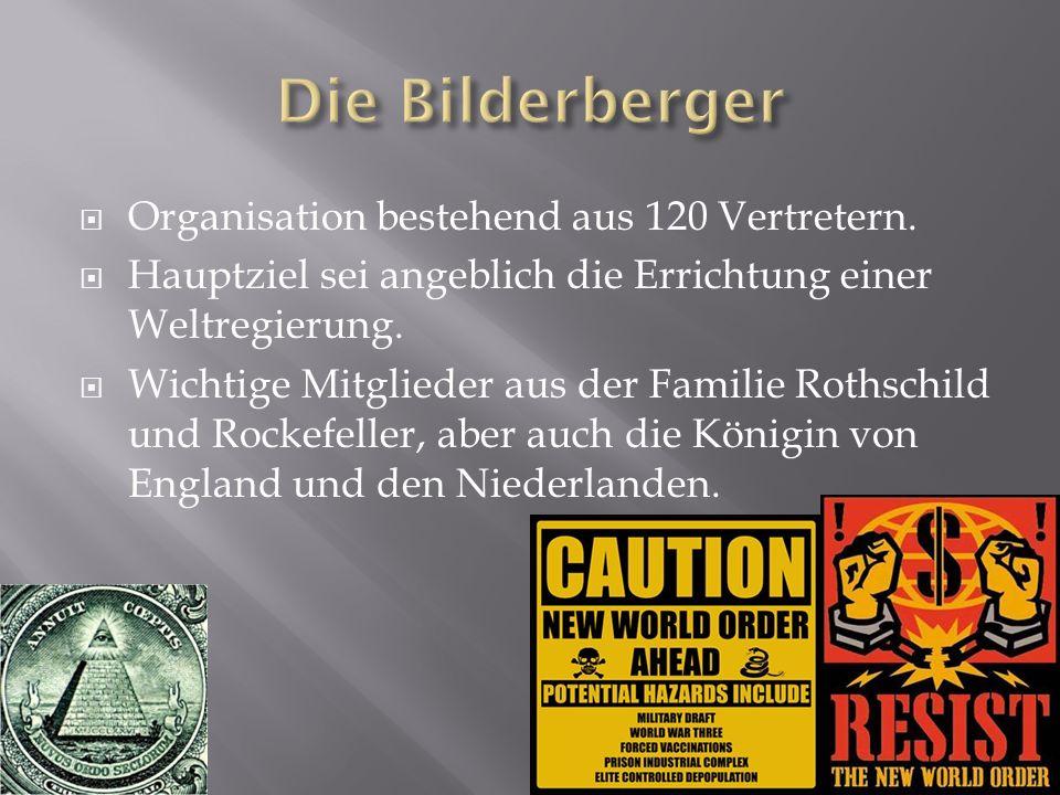 Organisation bestehend aus 120 Vertretern. Hauptziel sei angeblich die Errichtung einer Weltregierung. Wichtige Mitglieder aus der Familie Rothschild