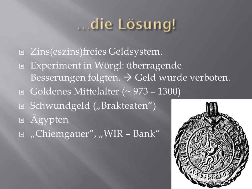 Zins(eszins)freies Geldsystem. Experiment in Wörgl: überragende Besserungen folgten. Geld wurde verboten. Goldenes Mittelalter (~ 973 – 1300) Schwundg