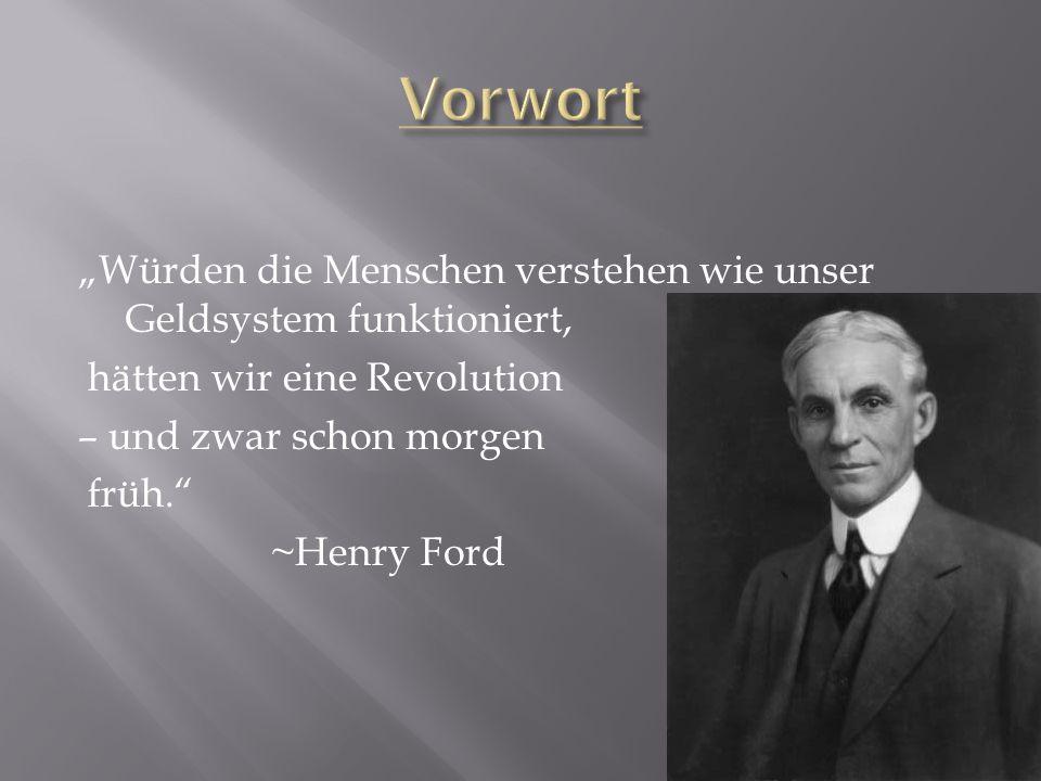 Würden die Menschen verstehen wie unser Geldsystem funktioniert, hätten wir eine Revolution – und zwar schon morgen früh. ~Henry Ford