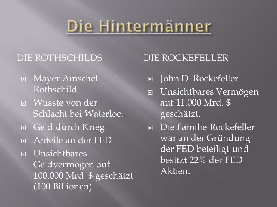 DIE ROTHSCHILDSDIE ROCKEFELLER Mayer Amschel Rothschild Wusste von der Schlacht bei Waterloo. Geld durch Krieg Anteile an der FED Unsichtbares Geldver