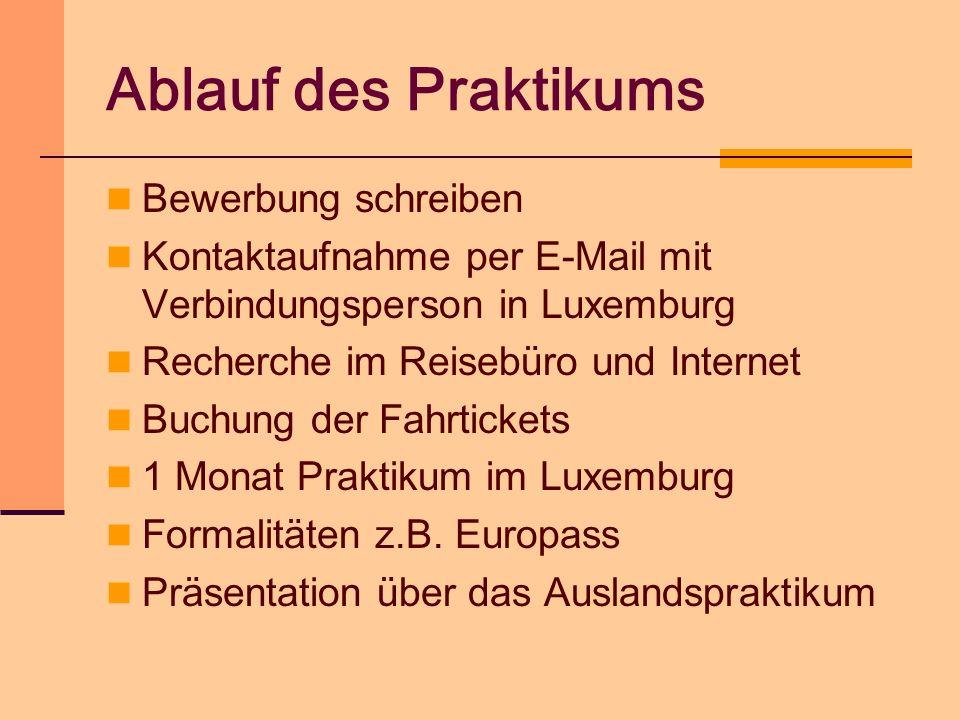 Ablauf des Praktikums Bewerbung schreiben Kontaktaufnahme per E-Mail mit Verbindungsperson in Luxemburg Recherche im Reisebüro und Internet Buchung de