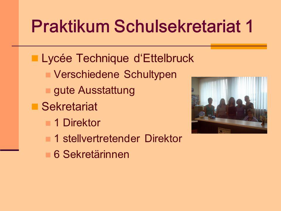 Praktikum Schulsekretariat 1 Lycée Technique dEttelbruck Verschiedene Schultypen gute Ausstattung Sekretariat 1 Direktor 1 stellvertretender Direktor