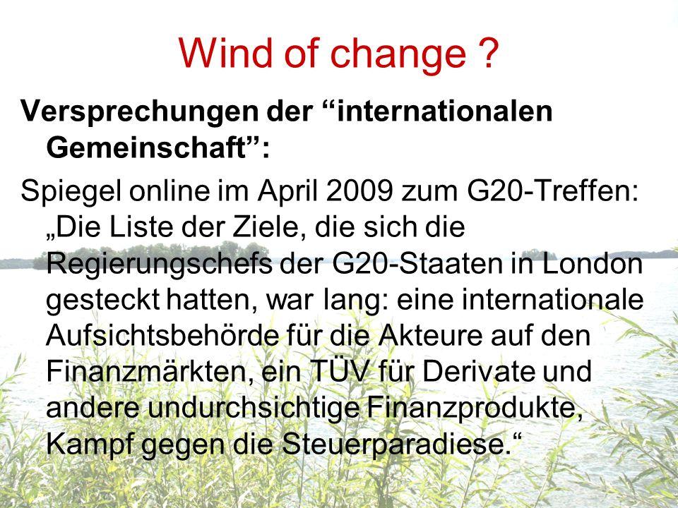 Wind of change ? Versprechungen der internationalen Gemeinschaft: Spiegel online im April 2009 zum G20-Treffen: Die Liste der Ziele, die sich die Regi