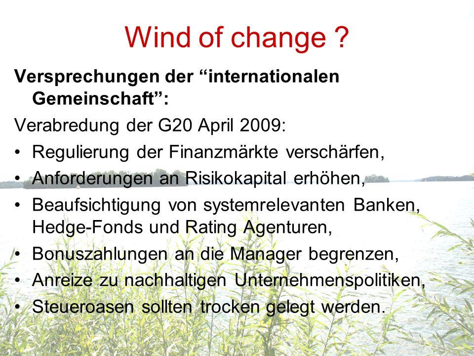 Wind of change ? Versprechungen der internationalen Gemeinschaft: Verabredung der G20 April 2009: Regulierung der Finanzmärkte verschärfen, Anforderun