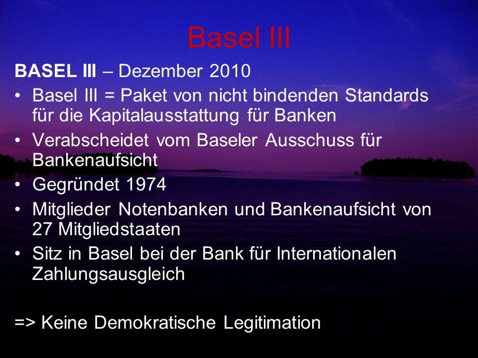 Basel III BASEL III – Dezember 2010 Basel III = Paket von nicht bindenden Standards für die Kapitalausstattung für Banken Verabscheidet vom Baseler Au