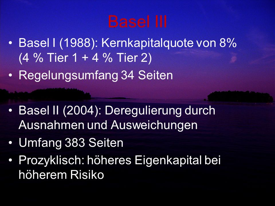 Basel III Basel I (1988): Kernkapitalquote von 8% (4 % Tier 1 + 4 % Tier 2) Regelungsumfang 34 Seiten Basel II (2004): Deregulierung durch Ausnahmen u