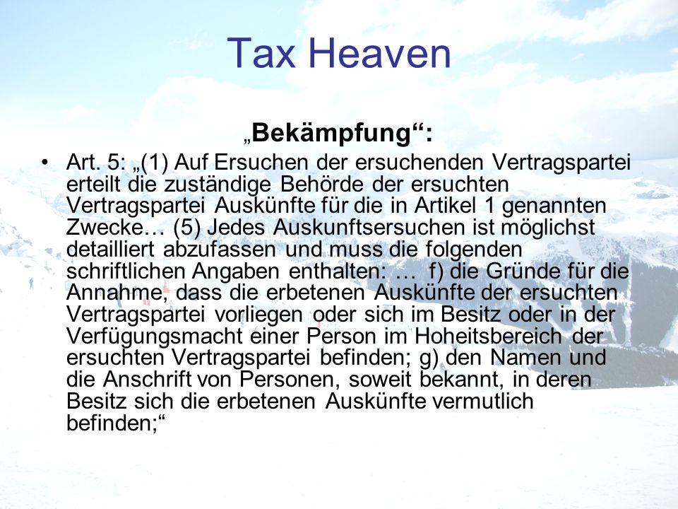 Tax Heaven Bekämpfung: Art. 5: (1) Auf Ersuchen der ersuchenden Vertragspartei erteilt die zuständige Behörde der ersuchten Vertragspartei Auskünfte f