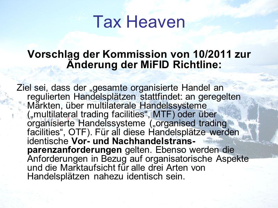 Tax Heaven Vorschlag der Kommission von 10/2011 zur Änderung der MiFID Richtline: Ziel sei, dass der gesamte organisierte Handel an regulierten Handel