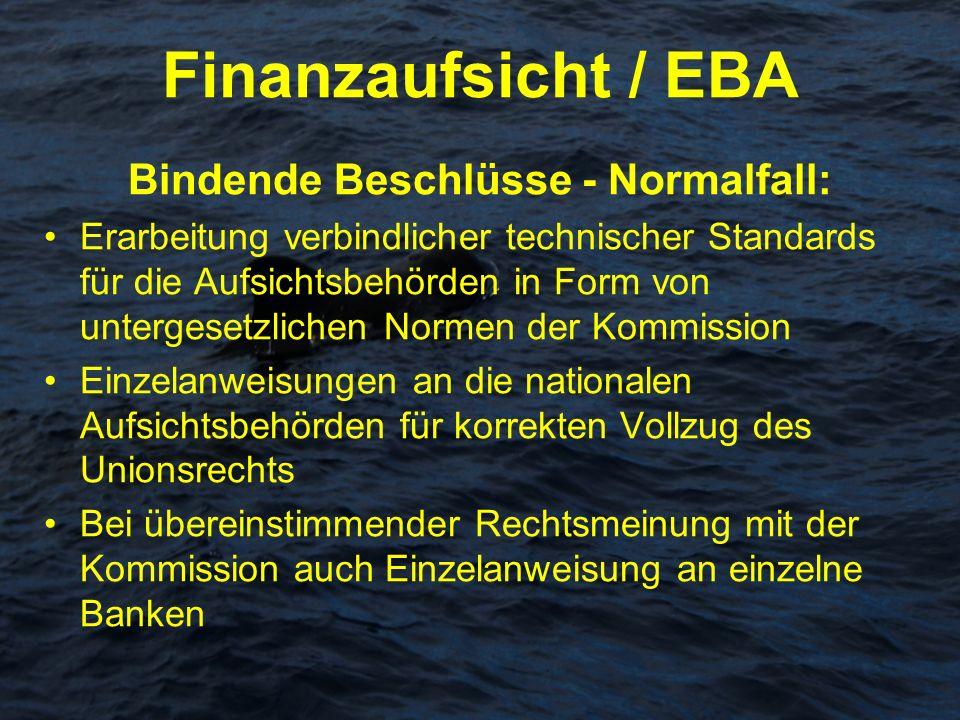 Finanzaufsicht / EBA Bindende Beschlüsse - Normalfall: Erarbeitung verbindlicher technischer Standards für die Aufsichtsbehörden in Form von untergese