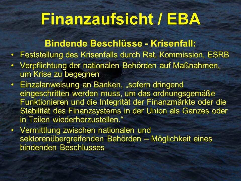 Finanzaufsicht / EBA Bindende Beschlüsse - Krisenfall: Feststellung des Krisenfalls durch Rat, Kommission, ESRB Verpflichtung der nationalen Behörden