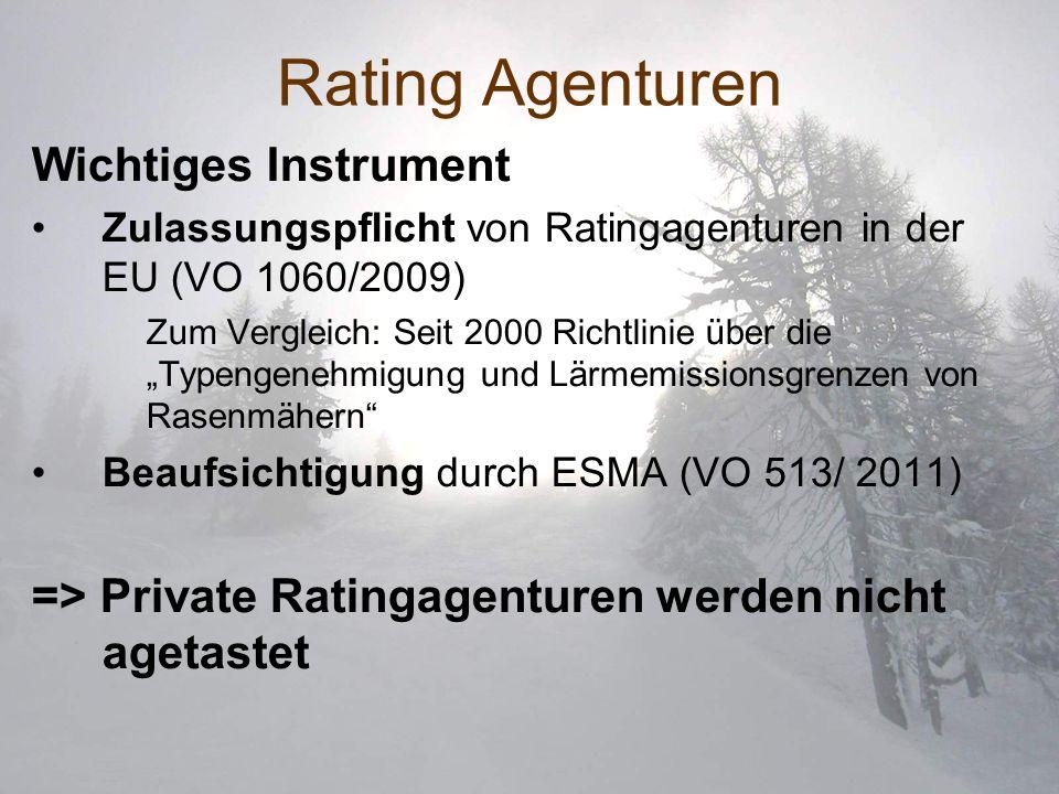 Rating Agenturen Wichtiges Instrument Zulassungspflicht von Ratingagenturen in der EU (VO 1060/2009) Zum Vergleich: Seit 2000 Richtlinie über die Type