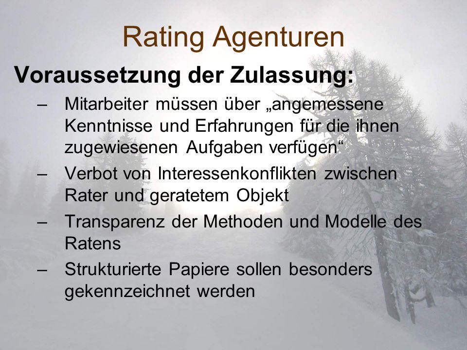 Rating Agenturen Voraussetzung der Zulassung: –Mitarbeiter müssen über angemessene Kenntnisse und Erfahrungen für die ihnen zugewiesenen Aufgaben verf