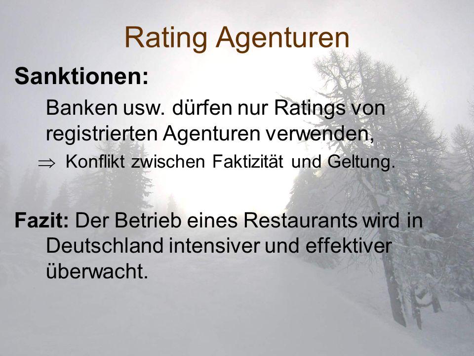 Rating Agenturen Sanktionen: Banken usw. dürfen nur Ratings von registrierten Agenturen verwenden, Konflikt zwischen Faktizität und Geltung. Fazit: De