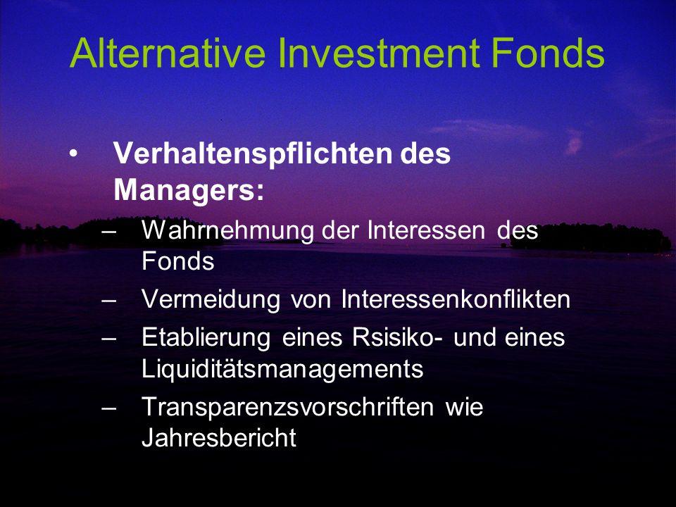 Alternative Investment Fonds Verhaltenspflichten des Managers: –Wahrnehmung der Interessen des Fonds –Vermeidung von Interessenkonflikten –Etablierung