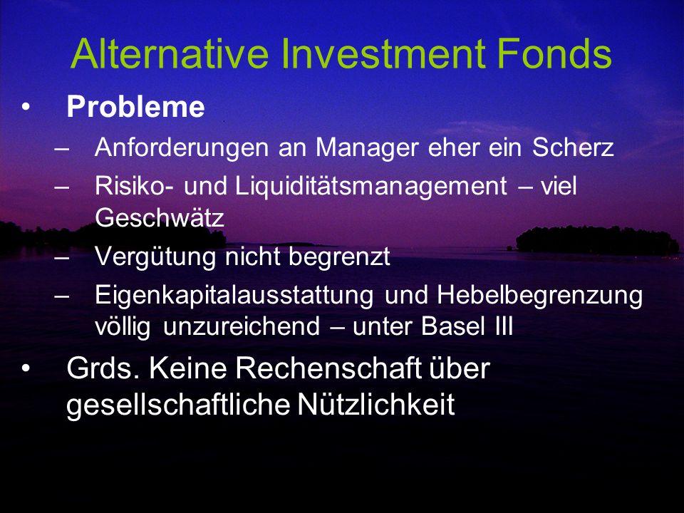 Alternative Investment Fonds Probleme –Anforderungen an Manager eher ein Scherz –Risiko- und Liquiditätsmanagement – viel Geschwätz –Vergütung nicht b