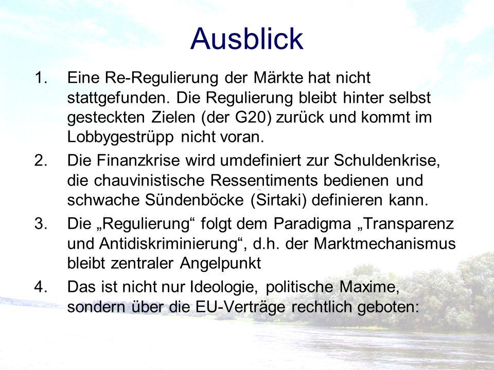Ausblick 1.Eine Re-Regulierung der Märkte hat nicht stattgefunden. Die Regulierung bleibt hinter selbst gesteckten Zielen (der G20) zurück und kommt i