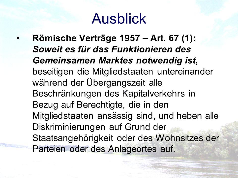 Ausblick Römische Verträge 1957 – Art. 67 (1): Soweit es für das Funktionieren des Gemeinsamen Marktes notwendig ist, beseitigen die Mitgliedstaaten u