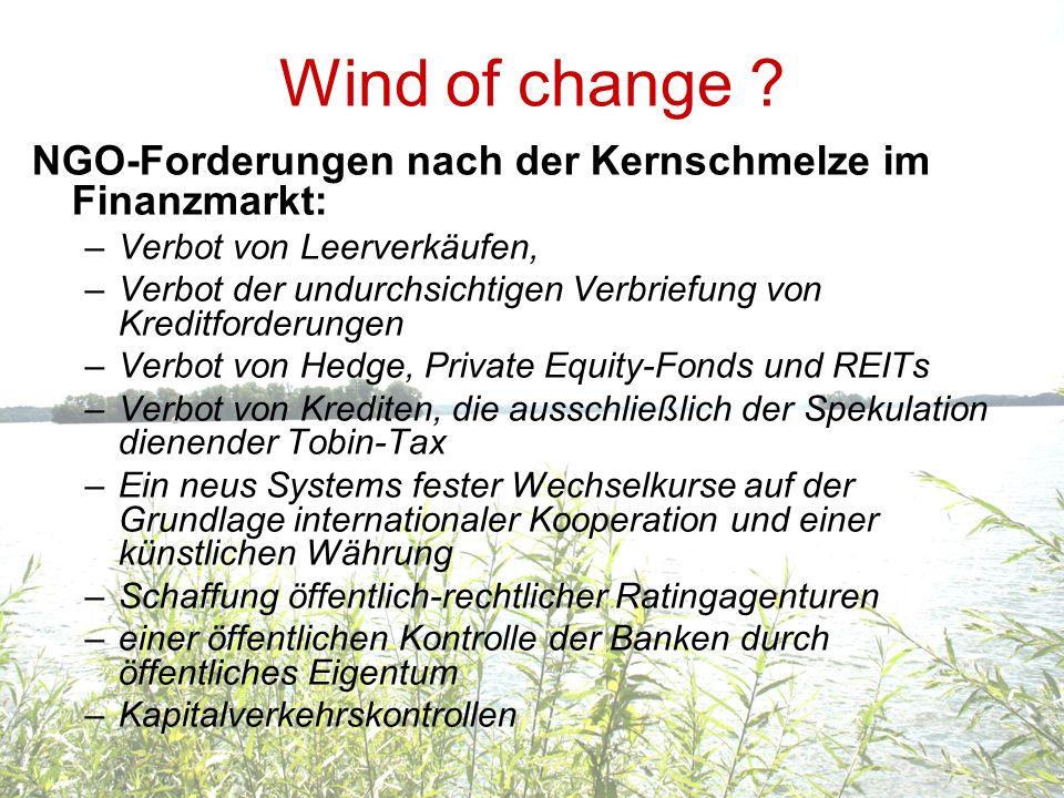 Wind of change ? NGO-Forderungen nach der Kernschmelze im Finanzmarkt: –Verbot von Leerverkäufen, –Verbot der undurchsichtigen Verbriefung von Kreditf