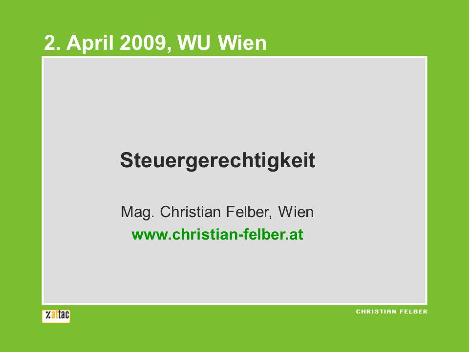 Steuergerechtigkeit Mag. Christian Felber, Wien www.christian-felber.at 2. April 2009, WU Wien